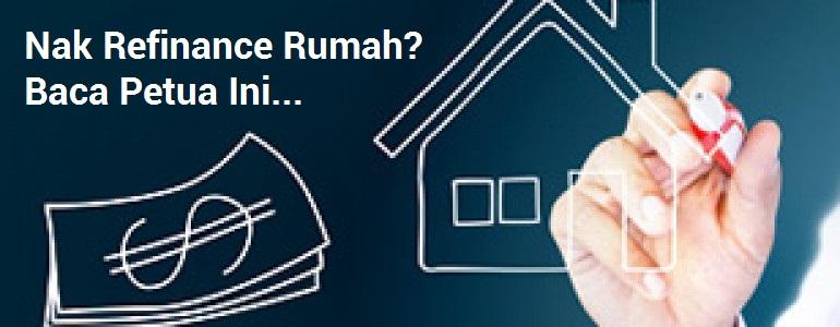 Nak Refinance Rumah? Baca Petua Ini...